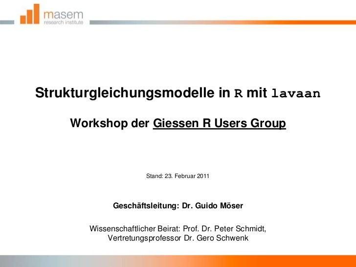 Strukturgleichungsmodelle in R mit lavaanWorkshop der Giessen R Users Group<br />Stand: 23. Februar 2011<br />Geschäftslei...