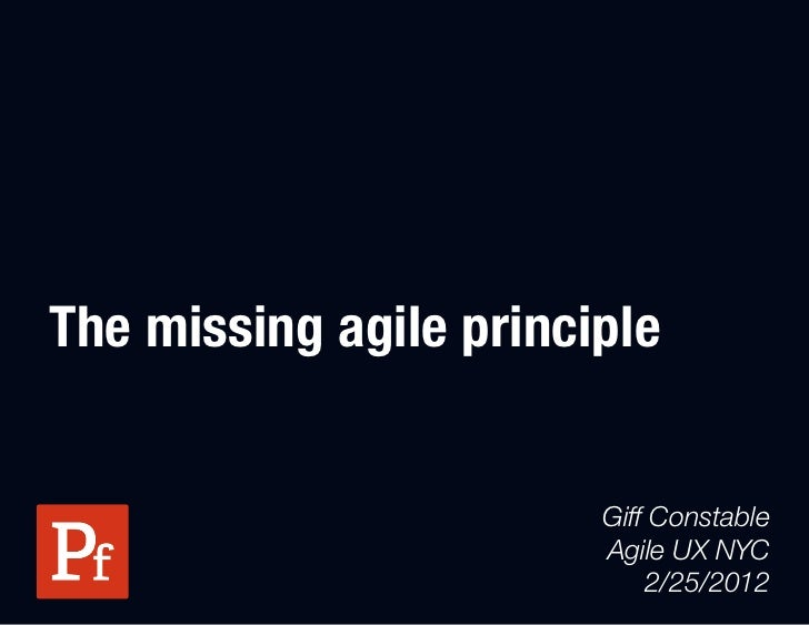The missing agile principle                        Giff Constable                        Agile UX NYC                     ...