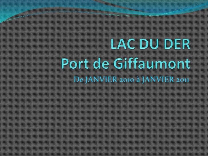 LAC DU DERPort de Giffaumont<br />De JANVIER 2010 à JANVIER 2011<br />