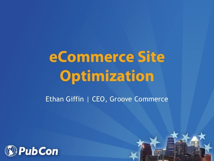 eCommerce Site OptimizationEthan Giffin   CEO, Groove Commerce