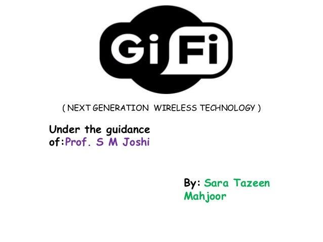( NEXT GENERATION WIRELESS TECHNOLOGY )Under the guidanceof:Prof. S M Joshi                         By: Sara Tazeen       ...