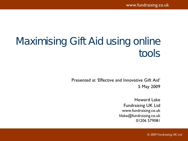 Maximising Gift Aid using online tools Presented at 'Effective and Innovative Gift Aid' 5 May 2009 Howard Lake Fundraising...