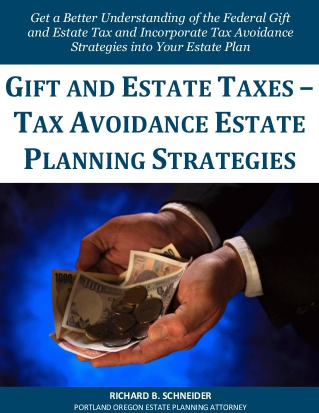 Get a Better Understanding of the Federal Gift and Estate Tax and Incorporate Tax Avoidance Strategies into Your Estate Pl...