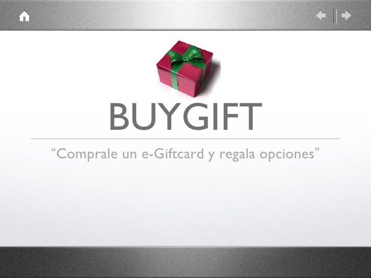 """BUYGIFT <ul><li>"""" Comprale un e-Giftcard y regala opciones """" </li></ul>"""