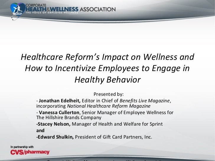 Healthcare Reform's Impact on Wellness and How to Incentivize Employees to Engage in             Healthy Behavior         ...
