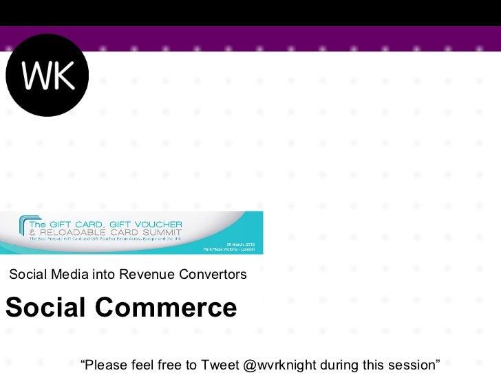"SocialMediaintoRevenueConvertorsSocial Commerce           ""PleasefeelfreetoTweet@wvrknightduringthissession"""