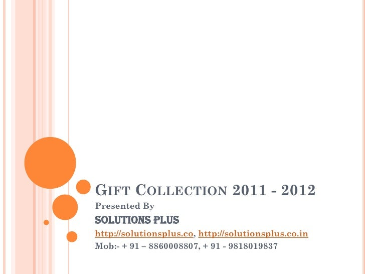 GIFT COLLECTION 2011 - 2012Presented BySolutions Plushttp://solutionsplus.co, http://solutionsplus.co.inMob:- + 91 – 88600...
