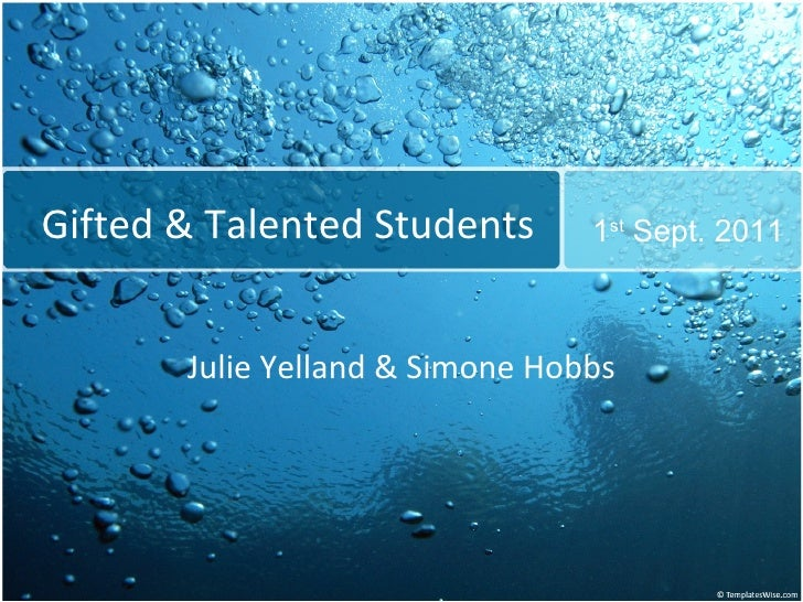 Gifted & Talented Students Julie Yelland & Simone Hobbs 1 st  Sept. 2011