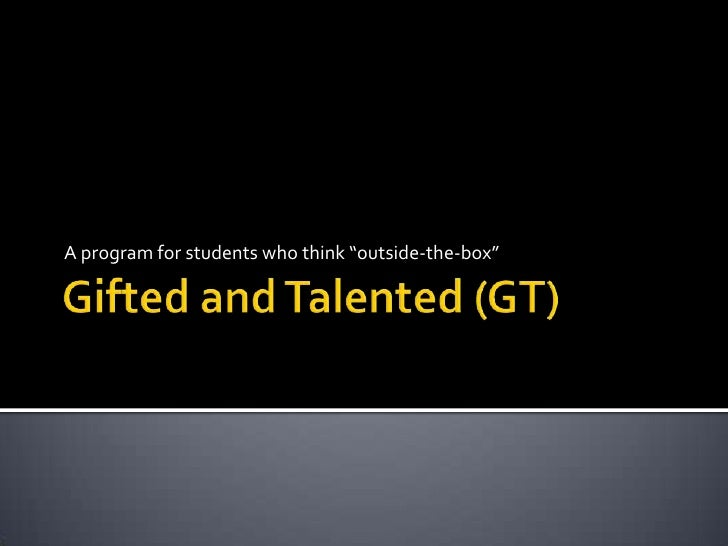 "Gifted and Talented (GT)<br />A program for students who think ""outside-the-box""<br />"