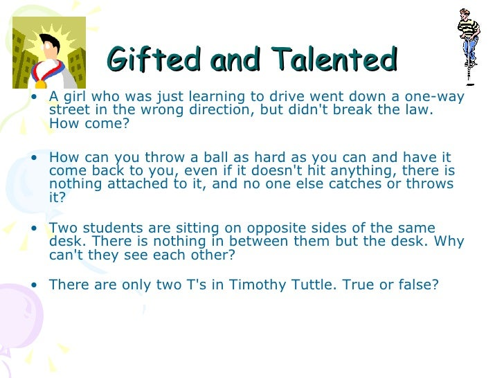 Gifted and Talented <ul><li>A girl who was just learning to drive went down a one-way street in the wrong direction, but d...