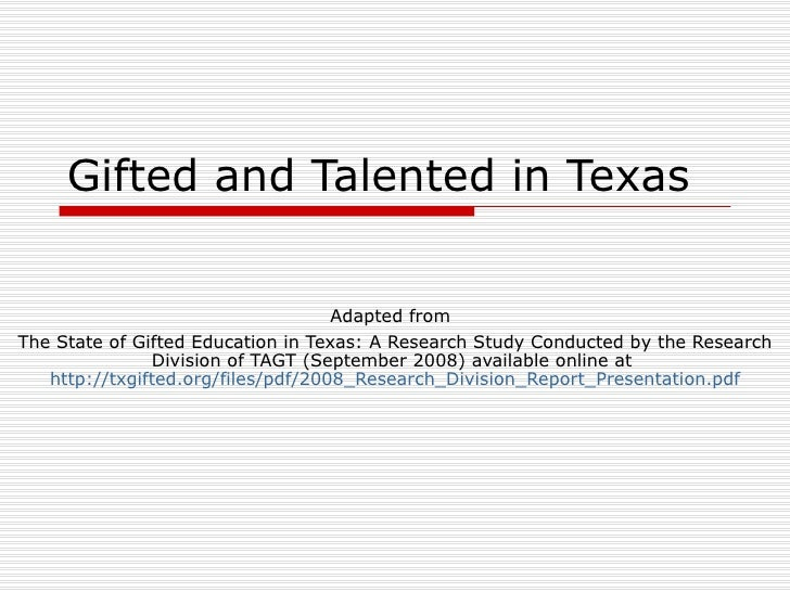 Gifted and Talented in Texas Adapted from   The State of Gifted Education in Texas: A Research Study Conducted by the Rese...