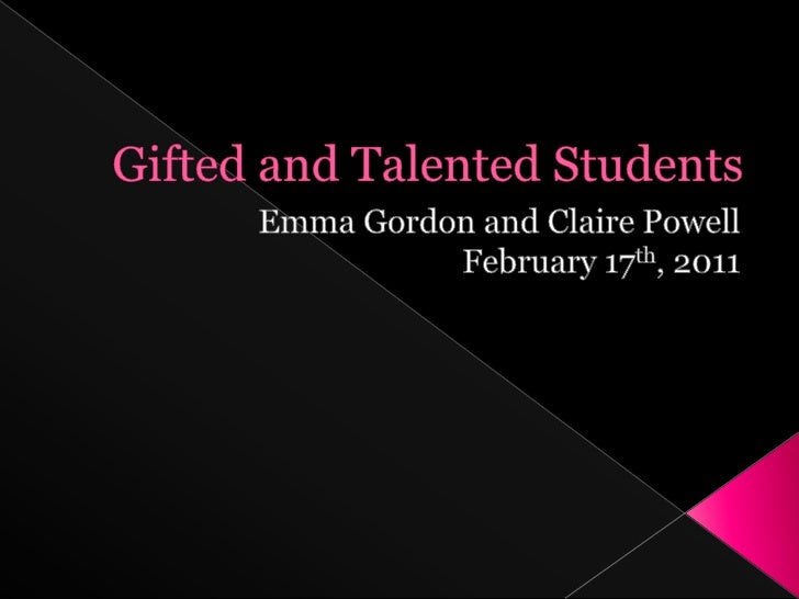 Gifted and Talented Students<br />Emma Gordon and Claire Powell<br />February 17th, 2011<br />