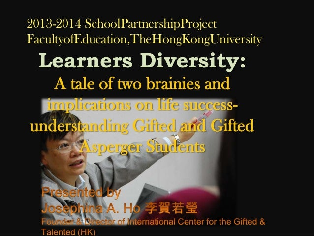 2013-2014 SchoolPartnershipProject FacultyofEducation,TheHongKongUniversity  Learners Diversity: A tale of two brainies an...