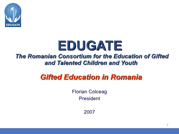 EDUGATE  The Romanian Consortium for the Education of Gifted and Talented Children and Youth   Gifted Education in Romania...