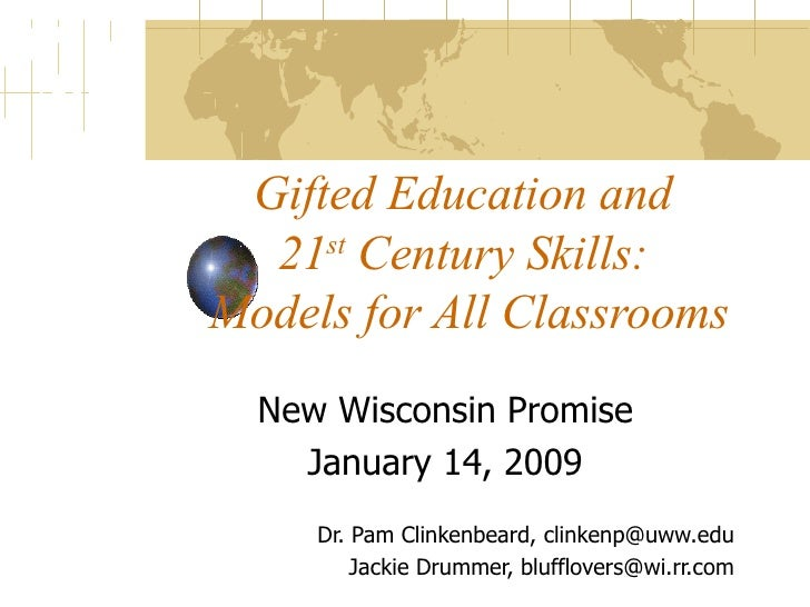 Gifted Education and  21 st  Century Skills:  Models for All Classrooms New Wisconsin Promise January 14, 2009 Dr. Pam Cli...