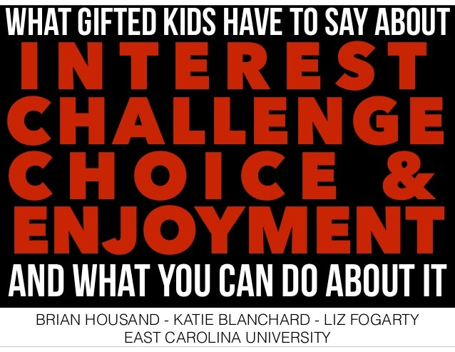 WHAT GIFTED KIDS HAVE TO SAY ABOUT  INTEREST CHALLENGE CHOICE & ENJOYMENT  AND WHAT YOU CAN DO ABOUT IT BRIAN HOUSAND - KA...