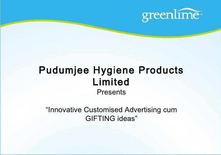 "Pudumjee Hygiene Products         Limited               Presents ""Innovative Customised Advertising cum             GIFTIN..."