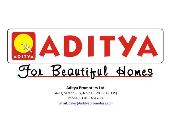 Aditya Promoters Ltd. A-83, Sector – 57, Noida – 201301 (U.P.) Phone: 0120 – 4617800 Email:  [email_address]