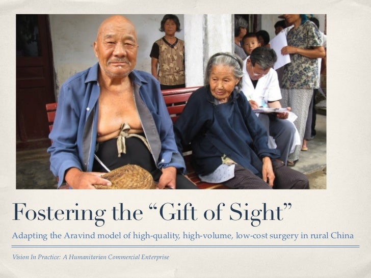 "Fostering the ""Gift of Sight""Adapting the Aravind model of high-quality, high-volume, low-cost surgery in rural ChinaVisio..."