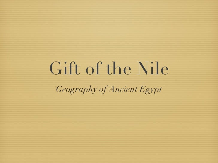 Gift of the Nile <ul><li>Geography of Ancient Egypt </li></ul>