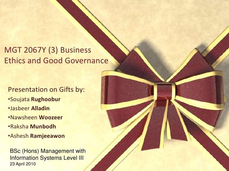 MGT 2067Y (3) Business Ethics and Good Governance<br />Presentation on Gifts by:<br /><ul><li>SoujataRughoobur