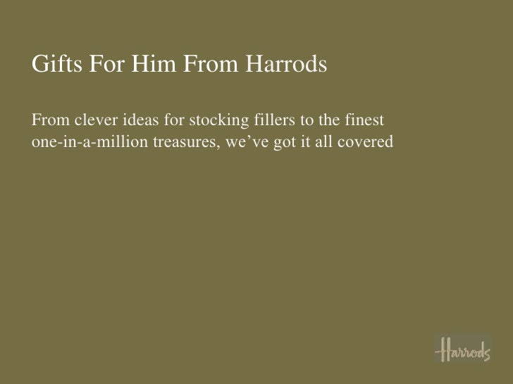 Gifts For Him From HarrodsFrom clever ideas for stocking fillers to the finestone-in-a-million treasures, we've got it all...