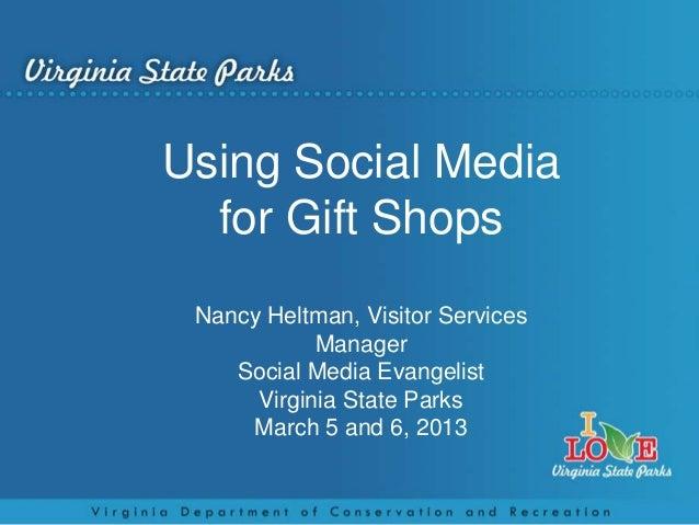 Using Social Media  for Gift Shops Nancy Heltman, Visitor Services            Manager    Social Media Evangelist      Virg...