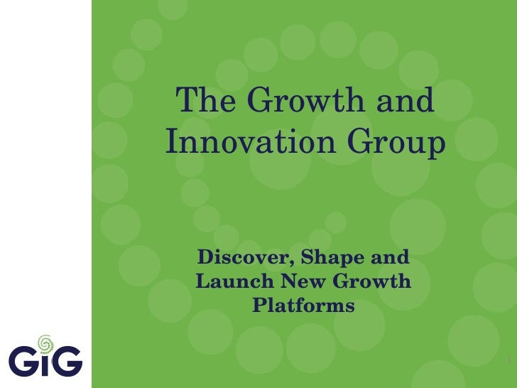 The Growth and Innovation Group Discover, Shape and Launch New Growth Platforms