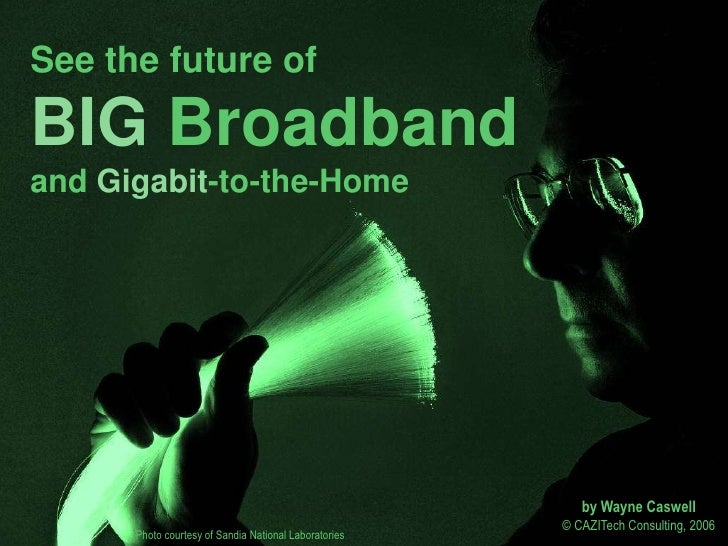 See the future ofBIG Broadbandand Gigabit-to-the-Home                                                          by Wayne Ca...