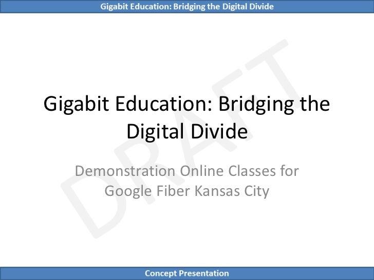 Gigabit Education: Bridging the         Digital Divide   Demonstration Online Classes for      Google Fiber Kansas City