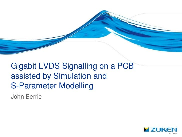 Gigabit LVDS Signalling on a PCBassisted by Simulation andS-Parameter ModellingJohn Berrie                                ...