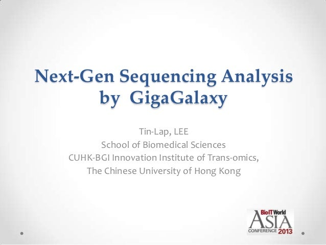 Next-Gen Sequencing Analysisby GigaGalaxyTin-Lap, LEESchool of Biomedical SciencesCUHK-BGI Innovation Institute of Trans-o...