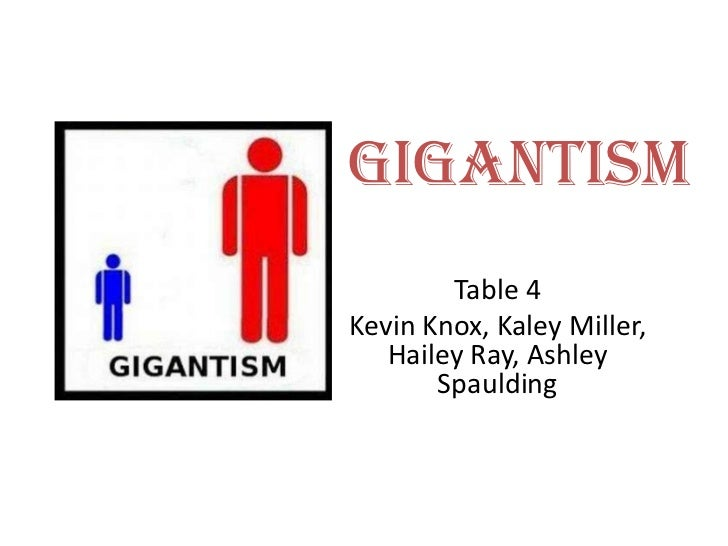Gigantism        Table 4Kevin Knox, Kaley Miller,   Hailey Ray, Ashley       Spaulding