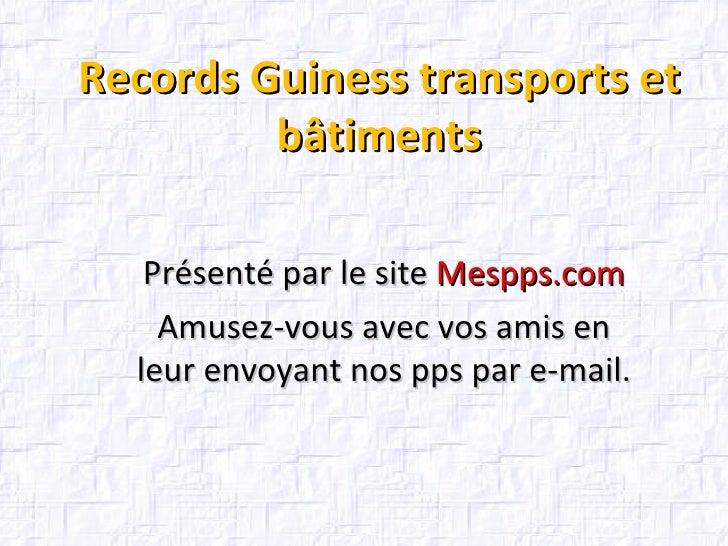 Records Guiness transports et bâtiments Présenté par le site  Mespps.com Amusez-vous avec vos amis en leur envoyant nos pp...