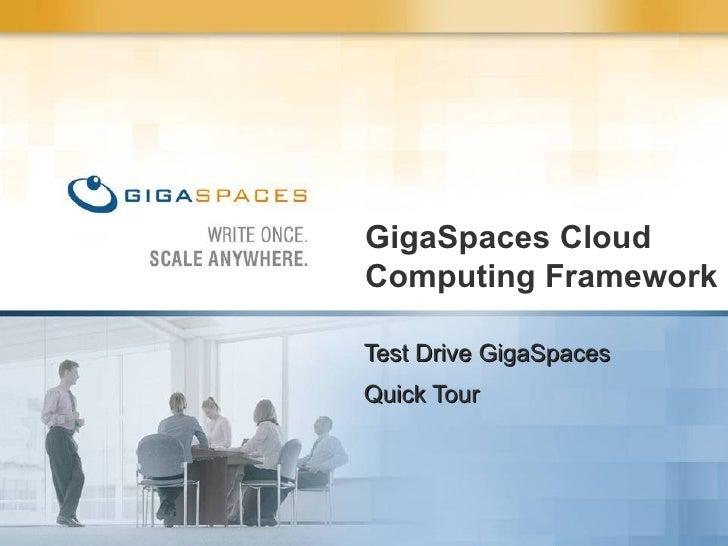 GigaSpaces Cloud Computing Framework Test Drive GigaSpaces Quick Tour