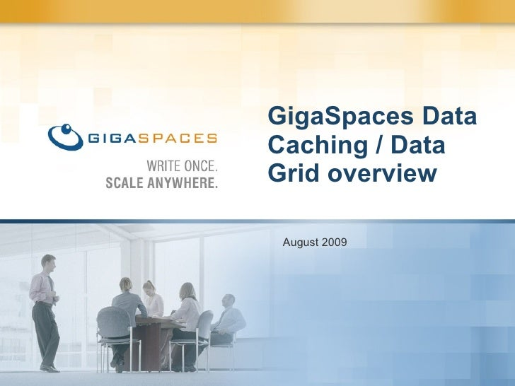 GigaSpaces Data Caching / Data Grid overview August 2009