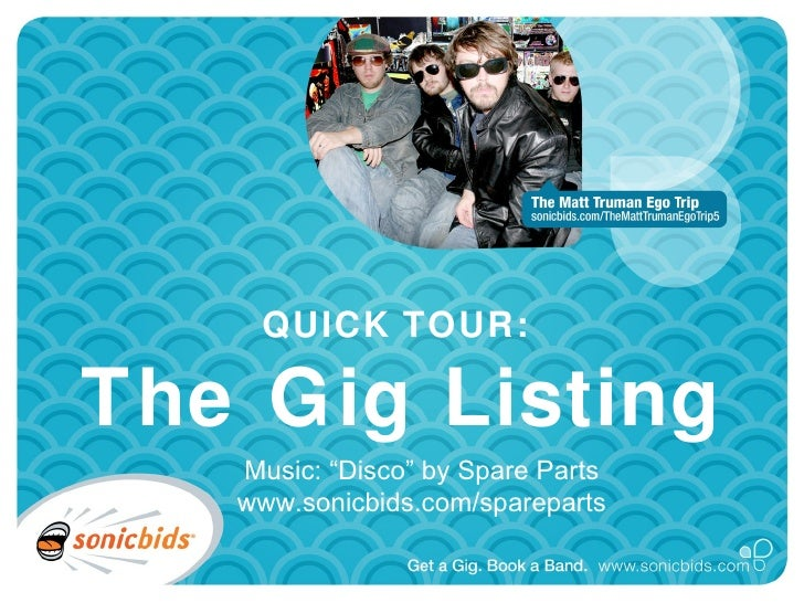 """QUICK TOUR:  The Gig Listing    Music: """"Disco"""" by Spare Parts    www.sonicbids.com/spareparts"""