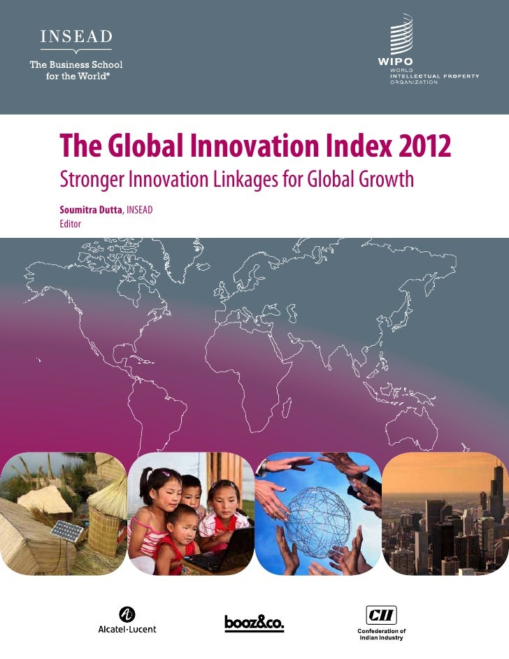 The Global Innovation Index 2012Stronger Innovation Linkages for Global GrowthSoumitra Dutta, INSEADEditor