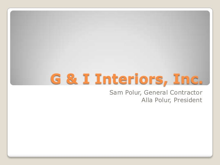 G & I Interiors, Inc.        Sam Polur, General Contractor                  Alla Polur, President