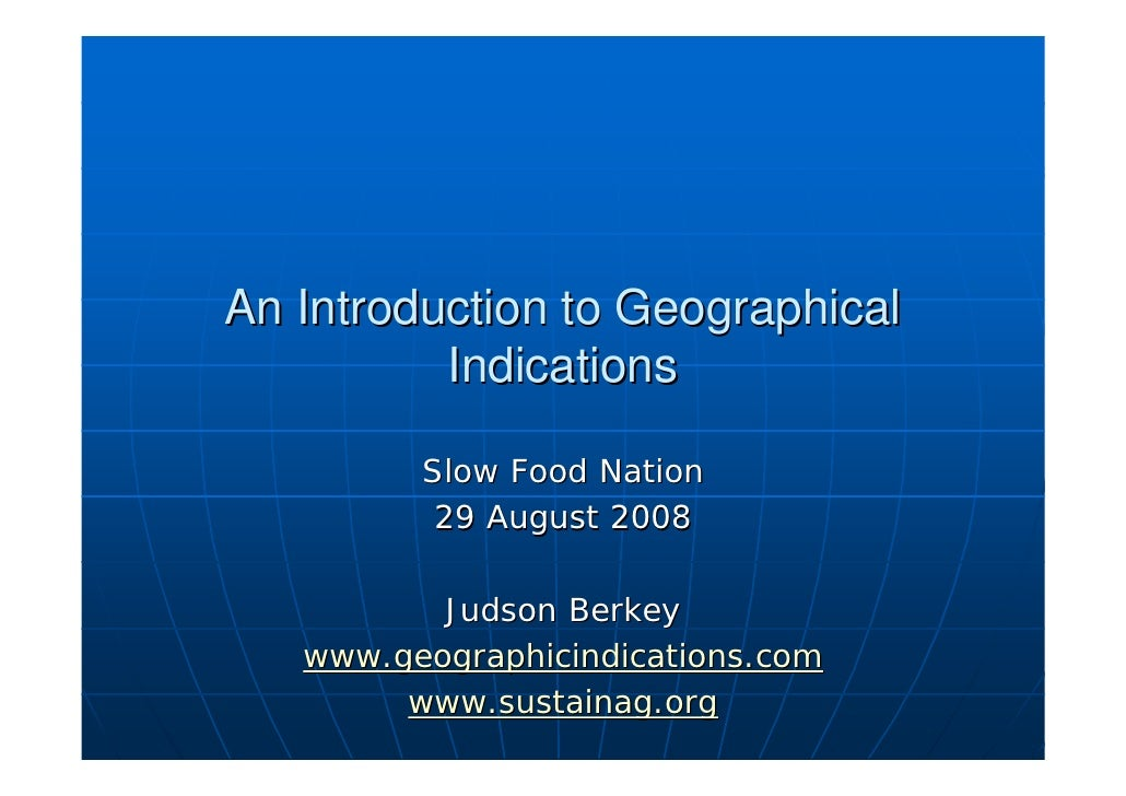 An Introduction to Geographical           Indications           Slow Food Nation           29 August 2008            Judso...