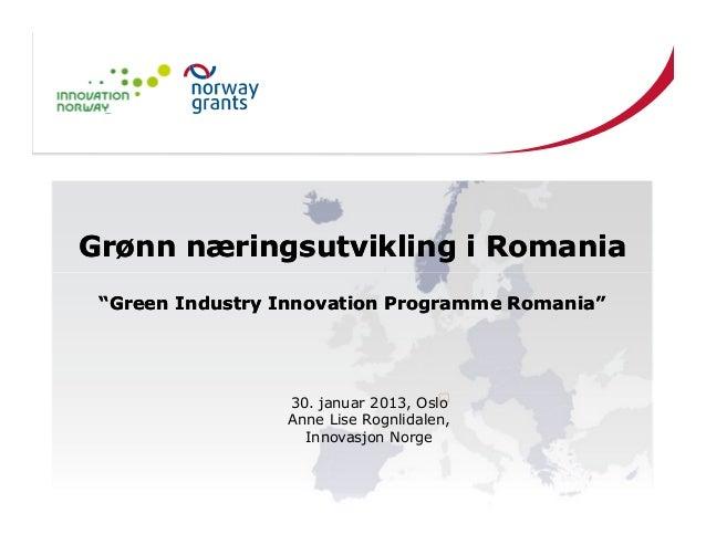 """Grønn næringsutvikling i Romania """"Green Industry Innovation Programme Romania""""                 30. januar 2013, Oslo      ..."""