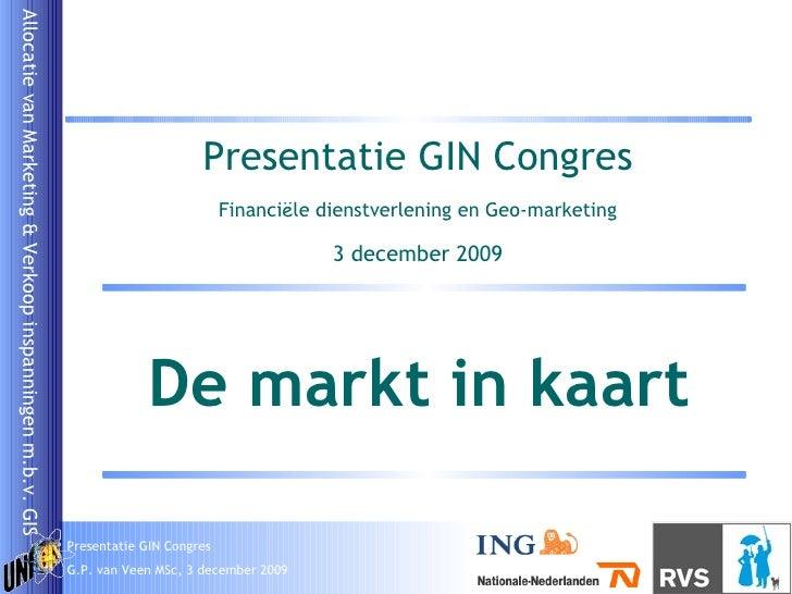 De markt in kaart Presentatie GIN Congres Financi ë le dienstverlening en Geo-marketing 3 december 2009