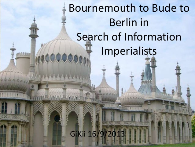 Bournemouth to Bude to Berlin in Search of Information Imperialists GiKii 16/9/2013