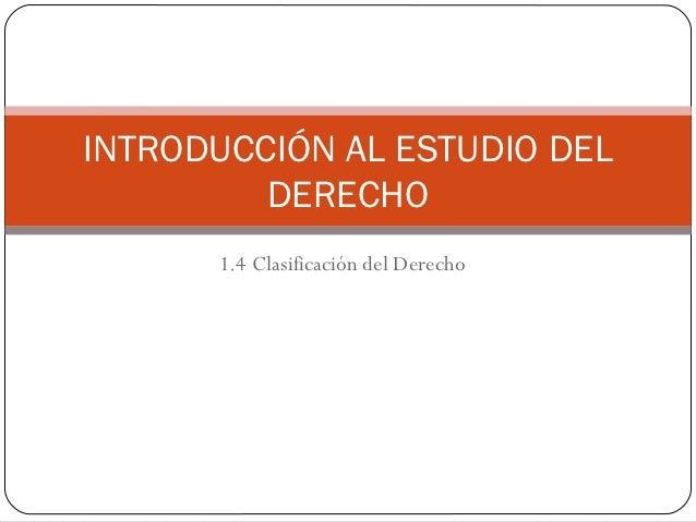 INTRODUCCIÓN AL ESTUDIO DEL         DERECHO      1.4 Clasificación del Derecho