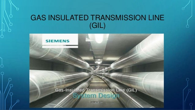 GAS INSULATED TRANSMISSION LINE (GIL)