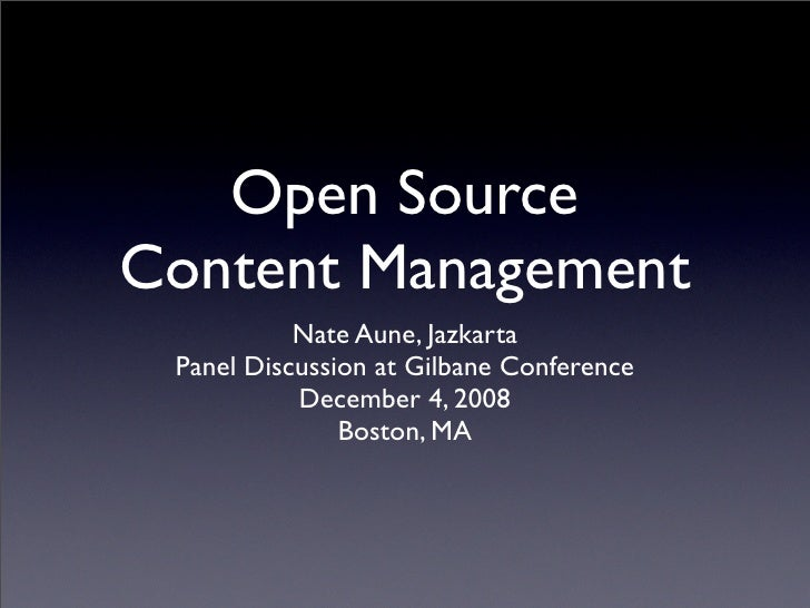 Open Source Content Management            Nate Aune, Jazkarta  Panel Discussion at Gilbane Conference            December ...