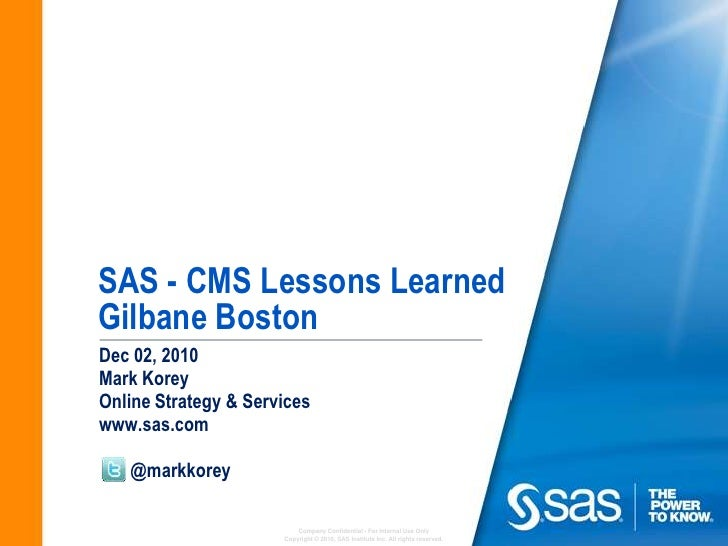 SAS - CMS Lessons LearnedGilbane Boston<br />Dec 02, 2010<br />Mark KoreyOnline Strategy & Services<br />www.sas.com<br />...