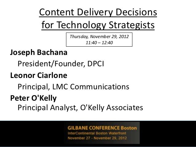 Content Delivery Decisions        for Technology Strategists                 Thursday, November 29, 2012                  ...