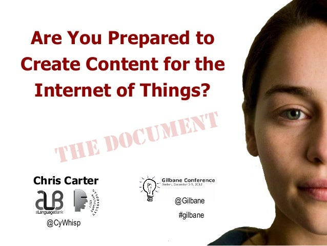 Are You Prepared to Create Content for the Internet of Things?  DO HE T  NT ME CU  Chris Carter @Gilbane @CyWhisp  #gilban...