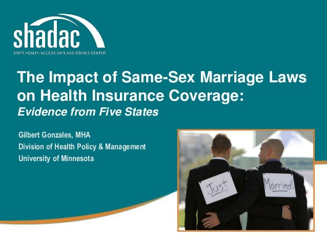 The Impact of Same-Sex Marriage Laws on Health Insurance Coverage: Evidence from Five States Gilbert Gonzales, MHA Divisio...
